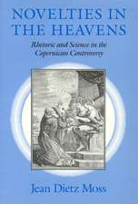 Novelties in the Heavens: Rhetoric and Science in the Copernican Controversy