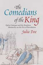 """The Comedians of the King: """"Opéra-Comique"""" and the Bourbon Monarchy on the Eve of Revolution"""