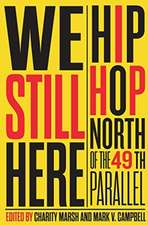 We Still Here: Hip Hop North of the 49th Parallel