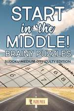 Start in the Middle! Brainy Puzzles