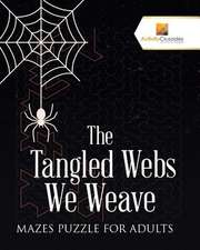 The Tangled Webs We Weave