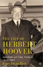 The Life of Herbert Hoover: Keeper of the Torch, 1933-1964