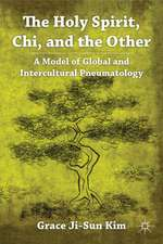 The Holy Spirit, Chi, and the Other: A Model of Global and Intercultural Pneumatology