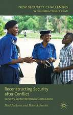 Reconstructing Security after Conflict: Security Sector Reform in Sierra Leone