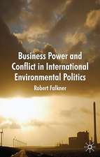 Business Power and Conflict in International Environmental Politics