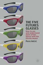 The Five Futures Glasses: How to See and Understand More of the Future with the Eltville Model