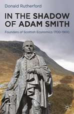 In the Shadow of Adam Smith: Founders of Scottish Economics 1700–1900