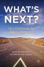 What's Next?: How Professionals Are Refusing Retirement