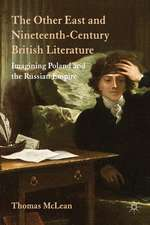 The Other East and Nineteenth-Century British Literature: Imagining Poland and the Russian Empire