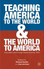 Teaching America to the World and the World to America: Education and Foreign Relations since 1870