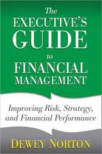 The Executive's Guide to Financial Management: Improving Risk, Strategy, and Financial Performance