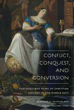 Conflict, Conquest, and Conversion – Two Thousand Years of Christian Missions in the Middle East