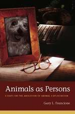 Animals as Persons – Essays on the Abolition of Animal Exploitation