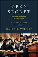 Open Secret – Postmessianic Messianism and the Mystical Revision of Menahem Mendel Schneerson