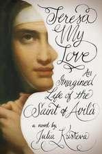 Teresa, My Love – An Imagined Life of the Saint of Avila