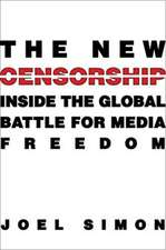 The New Censorship – Inside the Global Battle for Media Freedom