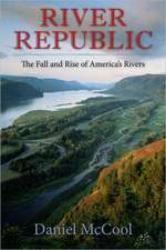 River Republic – The Fall and Rise of America′s Rivers