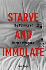 Starve and Immolate – The Politics of Human Weapons