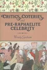 Critics, Coteries, and Pre–Raphaelite Celebrity