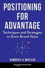 Positioning for Advantage – Techniques and Strategies to Grow Brand Value