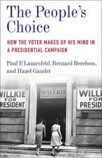 The People`s Choice – How the Voter Makes Up His Mind in a Presidential Campaign