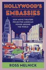 Hollywood`s Embassies – How Movie Theaters Projected American Power Around the World