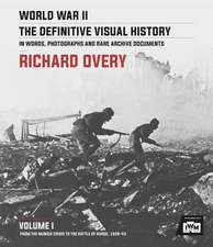 World War II: The Definitive Visual History: Volume I: From the Munich Crisis to the Battle of Kursk 1938-43