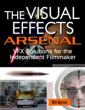 The Visual Effects Arsenal:  VFX Solutions for the Independent Filmmaker [With DVD ROM]