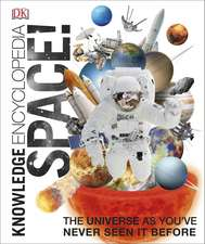 Knowledge Encyclopedia Space!: 10-15 ani