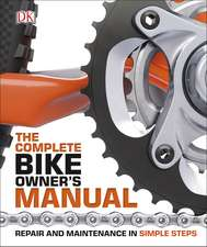 The Complete Bike Owner's Manual: Repair and Maintenance in Simple Steps
