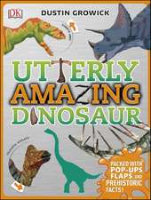 Utterly Amazing Dinosaur: Packed with Pop-ups, Flaps, and Prehistoric Facts!