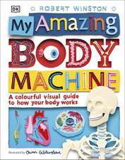 My Amazing Body Machine: A Colourful Visual Guide to How your Body Works