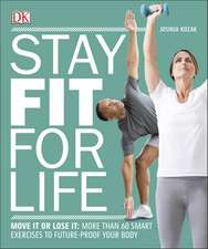Stay Fit For Life: Move It or Lose It: More than 60 Smart Exercises to Future-Proof your Body