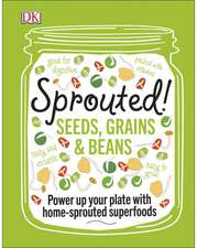 Sprouted!: Seeds, Grains and Beans - Power Up your Plate with Home-Sprouted Superfoods