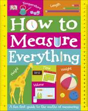 How to Measure Everything: A Fun First Guide to the Maths of Measuring
