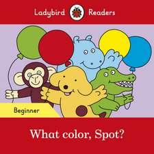 What color, Spot? – Ladybird Readers Beginner Level