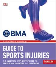 BMA Guide to Sports Injuries: The Essential Step-by-Step Guide to Prevention, Diagnosis, and Treatment