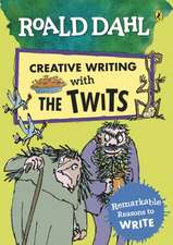 Roald Dahl Creative Writing with The Twits: Remarkable Reasons to Write