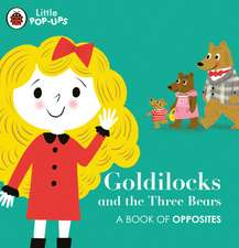 Little Pop-Ups: Goldilocks and the Three Bears: A Book of Opposites