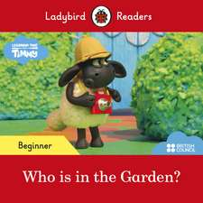Ladybird Readers Beginner Level - Timmy Time: Who is in the Garden? (ELT Graded Reader)