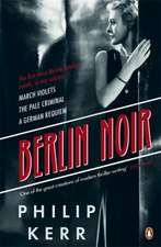 Berlin Noir: March Violets, The Pale Criminal, A German Requiem