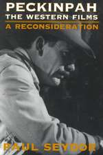 Peckinpah: THE WESTERN FILMS--A RECONSIDERATION