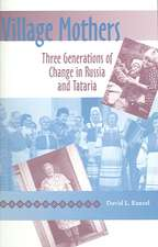 Village Mothers:  Three Generations of Change in Russia and Tataria