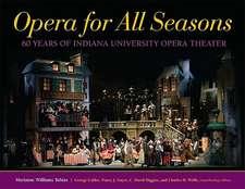 Opera for All Seasons:  60 Years of Indiana University Opera Theater