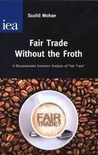Fair Trade without the Froth: A Dispassionate Economic Analysis of 'Fair Trade'