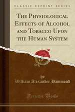 The Physiological Effects of Alcohol and Tobacco Upon the Human System (Classic Reprint)