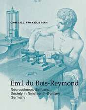 Emil du Bois–Reymond – Neuroscience, Self, and Society in Nineteenth–Century Germany