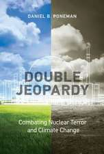 Double Jeopardy – Combating Nuclear Terror and Climate Change