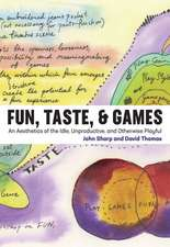 Fun, Taste, & Games – An Aesthetics of the Idle, Unproductive, and Otherwise Playful