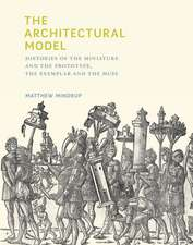 The Architectural Model – Histories of the Miniature and the Prototype, the Exemplar and the Muse